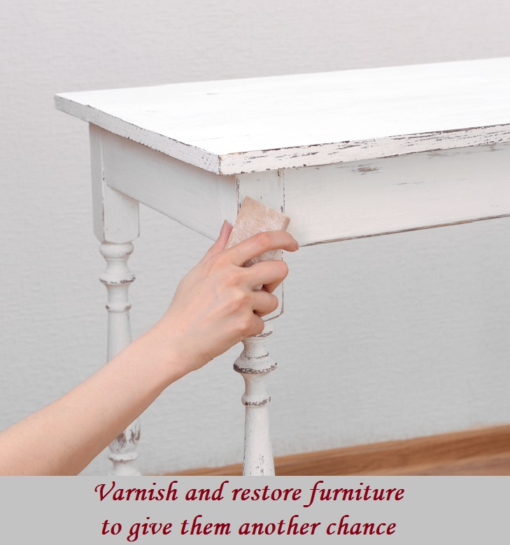 Varnish and restore furniture to give them another chance